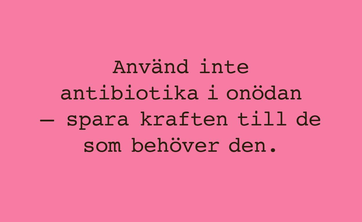 Stillbild från film med texten: Använd inte antibiotika i onödan – spara kraften till de som behöver den.